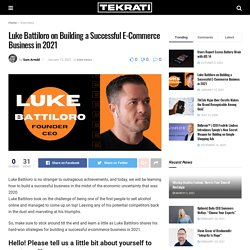 Luke Battiloro on Building a Successful E-Commerce Business in 2021 - Tekrati