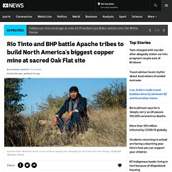 Rio Tinto and BHP battle Apache tribes to build North America's biggest copper mine at sacred Oak Flat site