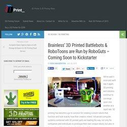 Brainless' 3D Printed Battlebots & RoboToons are Run by RoboGuts – Coming Soon to Kickstarter