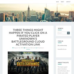 Three things might happen if you click on a pirated player unknown's battleground cloud activation link