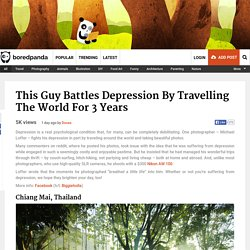 This Guy Battles Depression By Travelling The World for 3 Years