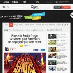 Pixar et le Studio Trigger s'associent pour Battlesaurs, un magnifique fantasme animé