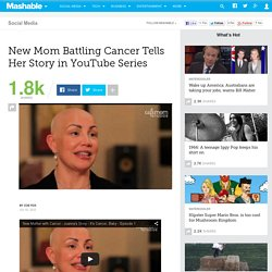 New Mom Battling Cancer Tells Her Story in YouTube Series