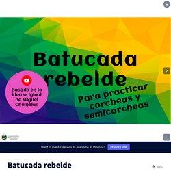 Batucada rebelde by Gracia Rodríguez on Genially