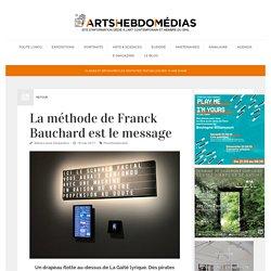 La méthode de Franck Bauchard est le message - ArtsHebdoMédias