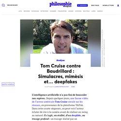 Tom Cruise contre Baudrillard: Simulacres, mimèsis et… deepfakes