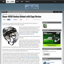 Bauer 4500 Hockey Helmet with Cage Review « Hockey World Blog