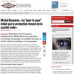 """Michel Bauwens: «Le """"peer to peer"""" induit que la production émane de la société civile»"""
