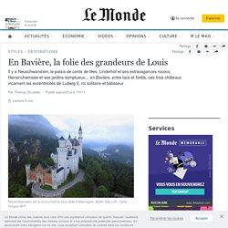 En Bavière, la folie des grandeurs de Louis