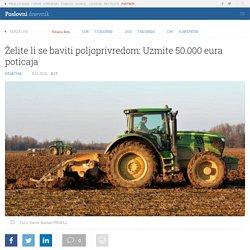 Želite li se baviti poljoprivredom: Uzmite 50.000 eura poticaja