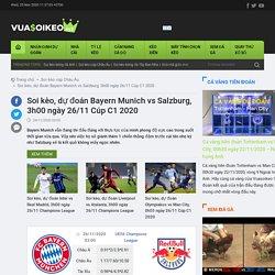 Soi kèo, dự đoán Bayern Munich vs Salzburg, 3h00 ngày 26/11 Cúp C1 2020
