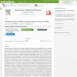 Neuroscience & Biobehavioral Reviews - The Bayesian brain: Phantom percepts resolve sensory uncertainty