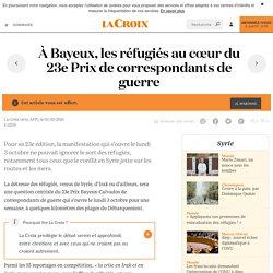 [La Croix] - À Bayeux, les réfugiés au cœur du 23e Prix de correspondants de guerre - La Croix
