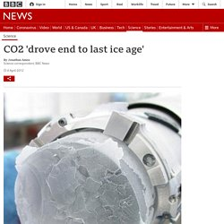 CO2 'drove end to last ice age'