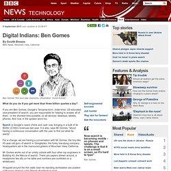 Digital Indians: Ben Gomes