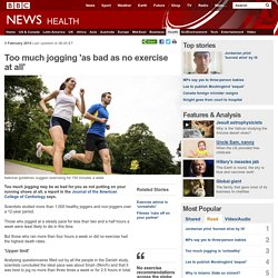 Too much jogging 'as bad as no exercise at all'