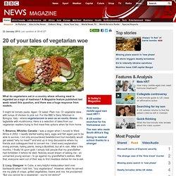 20 of your tales of vegetarian woe