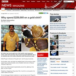 Why spend $250,000 on a gold shirt?