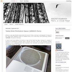 bbonthebrink: Tadao Ando Meditation Space (UNESCO Paris)