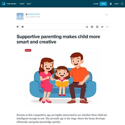Supportive parenting makes child more smart and creative : bdmemorial9 — LiveJournal