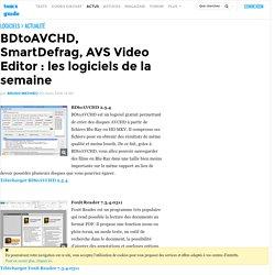 BDtoAVCHD, SmartDefrag, AVS Video Editor : les logiciels de la semaine