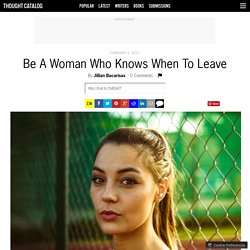 Be A Woman Who Knows When To Leave
