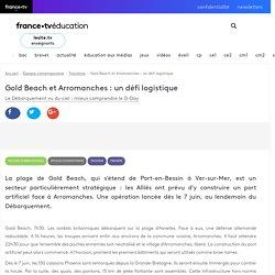 Gold Beach et Arromanches : un défi logistique