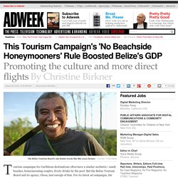 This Tourism Campaign's 'No Beachside Honeymooners' Rule Boosted Belize's GDP