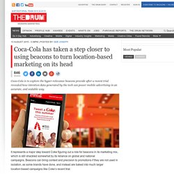 Coca-Cola has taken a step closer to using beacons to turn location-based marketing on its head