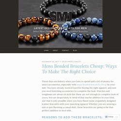 Mens Beaded Bracelets Cheap: Ways To Make The Right Choice – Latest Designer Bracelets for Men