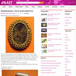 beaded jewelry: how to braid cabochons - crafts ideas