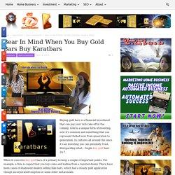Bear In Mind When You Buy Gold Bars Buy Karatbars