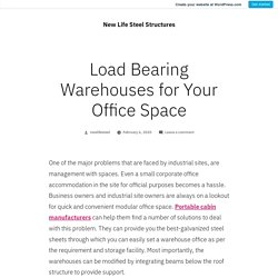 Load Bearing Warehouses for Your Office Space – New Life Steel Structures