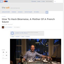 How To Hack Béarnaise, A Mother Of A French Sauce