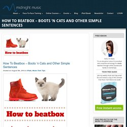 How To Beatbox – Boots 'n Cats and Other Simple Sentences
