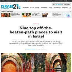 Nine top off-the-beaten-path places to visit in Israel