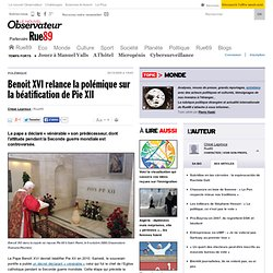 Benoit XVI relance la polémique sur la béatification de Pie XII