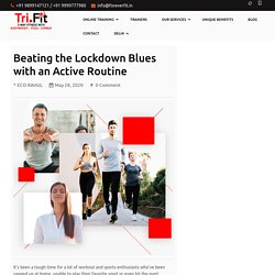 Beating the Lockdown Blues with an Active Routine - Tri.Fit