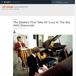 Hear The Beatles' First Take Of 'Lucy In The Sky With Diamonds' : All Songs Considered