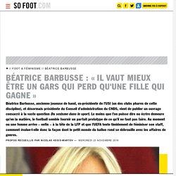 Béatrice Barbusse : «Il vaut mieux être un gars qui perd qu'une fille qui ... - Foot féminin