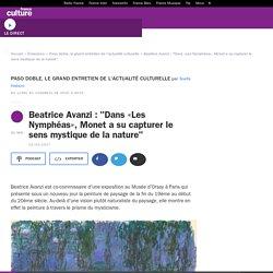 """Beatrice Avanzi : """"Dans «Les Nymphéas», Monet a su capturer le sens mystique de la nature"""""""