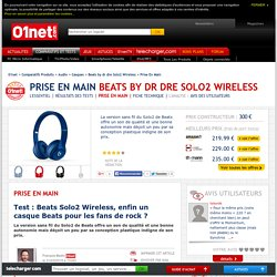 Beats by dr dre Solo2 Wireless Test : Beats Solo2 Wireless, enfin un casque Beats pour les fans de rock ?