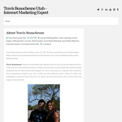 About Travis Beauchesne ~ Travis Beauchesne Utah - Internet Marketing Expert