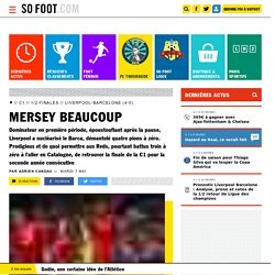 Mersey beaucoup / C1 / 1/2 finales / Liverpool-Barcelone (4-0) / SOFOOT.com