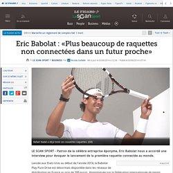 Eric Babolat : «Plus beaucoup de raquettes non connectées dans un futur proche»