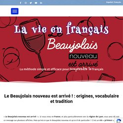 Le Beaujolais nouveau est arrivé ! : origines, vocabulaire et tradition - La vie en français