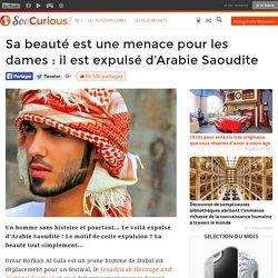 Sa beauté est une menace pour les dames : il est expulsé d'Arabie Saoudite
