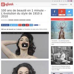 100 ans de beauté en 1 minute – L'évolution du style de 1910 à 2010