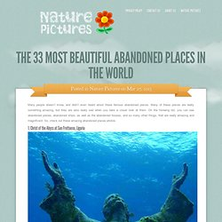 The 33 Most Beautiful Abandoned Places In The World | Nature Pictures