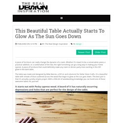 This Beautiful Table Actually Starts To Glow As The Sun Goes Down